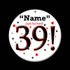 39! CUSTOMIZED BUTTON PARTY SUPPLIES