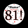 81! CUSTOMIZED BUTTON PARTY SUPPLIES