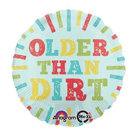 18 IN. OLDER THAN DIRT (5/CS) PARTY SUPPLIES